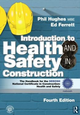 Introduction to Health and Safety in Construction: The handbook for construction professionals and students on NEBOSH and other construction courses