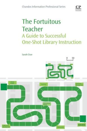The Fortuitous Teacher: A Guide to Successful One-Shot Library Instruction