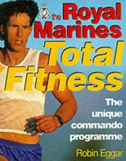 The Royal Marines Total Fitness: The Unique Commando Programme