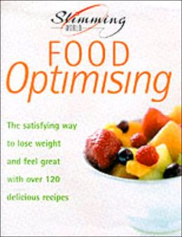 Food Optimizing: The Satisfying Way to Lose Weight and Feel Great with Over 120 Delicious Recipes