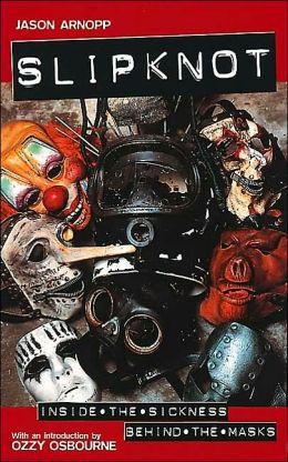 Slipknot: Inside the Sickness Behind the Masks