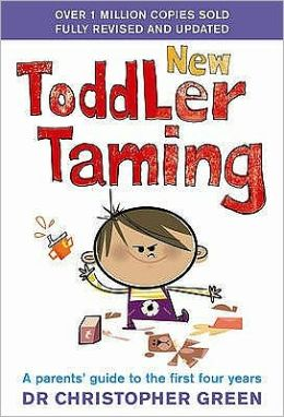 New Toddler Taming : A Parents' Guide to the First Four Years