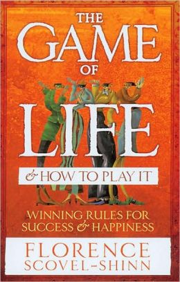 The Game of Life and How to Play It: Winning Rules for Success and Happiness