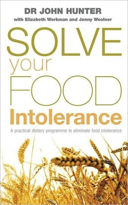 Solve Your Food Intolerance: A Practical Dietary Programme to Eliminate Food Intolerance