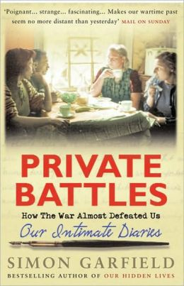 Private Battles: How the War Almost Defeated Us - Our Intimate Diaries
