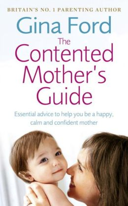 The Contented Mother's Guide: Essential Advice to Help You Be a Happy, Calm and Confident Mother