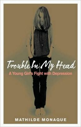 Trouble in My Head: A Young Girl's Fight with Depression