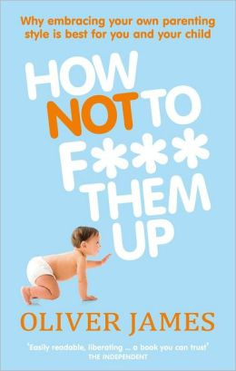 How Not to F*** Them Up: The First Three Years