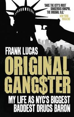 Original Gangster: My Life as NYC's Biggest, Baddest Drugs Baron. Frank Lucas, Aliya S. King