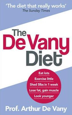 The de Vany Diet: Eat Lots, Exercise Little - Shed 5 Lbs in 1 Week - Lose Fat, Gain Muscle, Look Younger, Feel Stronger. by Arthur de Va