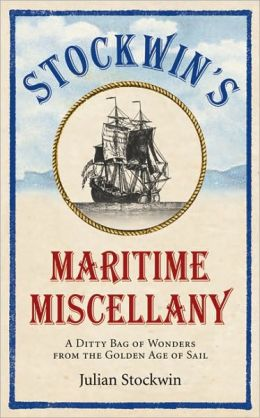 Stockwin's Maritime Miscellany: A Ditty Bag of Wonders from the Golden Age of Sail