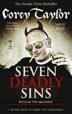 Seven Deadly Sins: Settling the Argument Between Born Bad and Damaged Good. Corey Taylor
