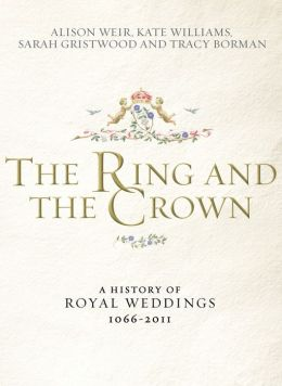 The Ring and the Crown: A History of Royal Weddings, 1066-2011