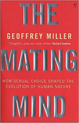 Mating Mind: How Sexual Choice Shaped the Evolution of Human Nature