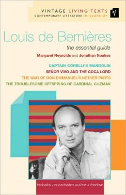 Louis de Bernieres: Focusing on Captain Corelli's Mandolin, The Troublesome Off-spring of Cardinal Guzman, Senor Vivo and the Coca Lord, The War of Don Emmanuel's Nether Parts (Vintage Living Texts Series)