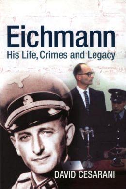 Eichmann: His Life, Crimes and Legacy