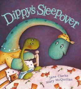 Dippy's Sleepover. Jane Clarke, Mary McQuillan