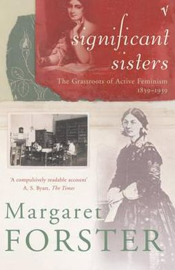 Significant Sisters: The grassroots of active feminism 1839-1939