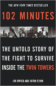 102 Minutes: The Untold Story of the Fight to Survive Inside the Twin Towers. Jim Dwyer and Kevin Flynn