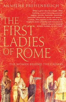 First Ladies of Rome: The Women Behind the Caesars