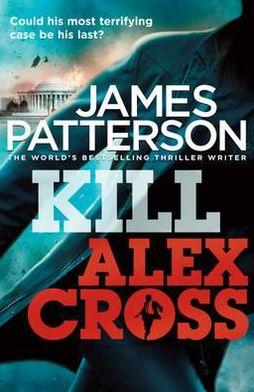 Kill Alex Cross (Alex Cross Series #18)