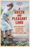 Book Cover Image. Title: A Green and Pleasant Land:  How England's Gardeners Fought the Second World War, Author: Ursula Buchan