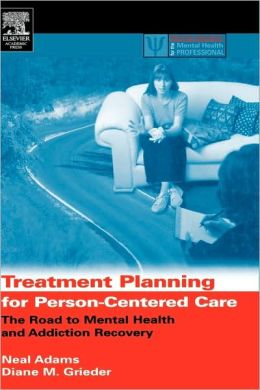 Treatment Planning for Person-Centered Care: The Road to Mental Health and Addiction Recovery