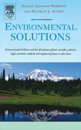 Environmental Solutions: Environmental Problems and the All-inclusive global, scientific, political, legal, economic, medical, and engineering bases to solve them