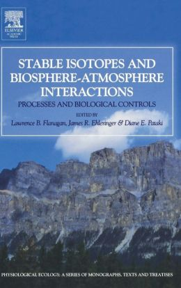 Stable Isotopes and Biosphere - Atmosphere Interactions: Processes and Biological Controls