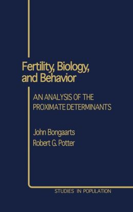 Fertility, Biology, and Behavior: An Analysis of the Proximate Determinants
