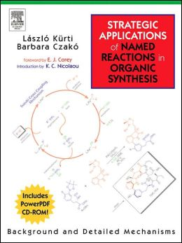 Strategic Applications of Named Reactions in Organic Synthesis: Premium Hardcover Edition with CD-ROM: Background and Detailed Mechanisms