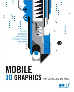 Mobile 3D Graphics: with OpenGL ES and M3G