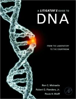 A Litigator's Guide to DNA: From the Laboratory to the Courtroom