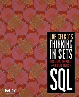 Joe Celko's Thinking in Sets: Auxiliary, Temporal, and Virtual Tables in SQL