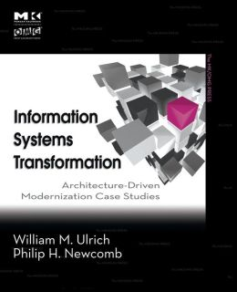 Information Systems Transformation: Architecture-Driven Modernization Case Studies