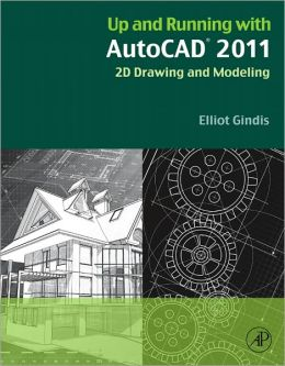 Up and Running with AutoCAD 2011: 2D Drawing and Modeling