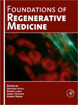 Foundations of Regenerative Medicine: Clinical and Therapeutic Applications Anthony Atala