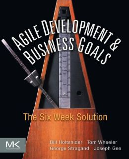 Agile Development & Business Goals: The Six Week Solution