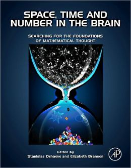 Space, Time and Number in the Brain: Searching for the Foundations of Mathematical Thought