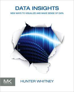 Data Insights: New Ways to Visualize and Make Sense of Data