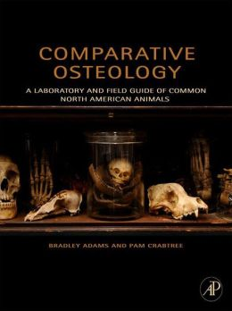 Comparative Osteology: A Laboratory and Field Guide of Common North American Animals