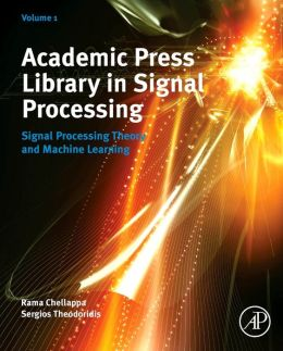 Academic Press Library in Signal Processing: Volume 1: Signal Processing Theory and Machine Learning