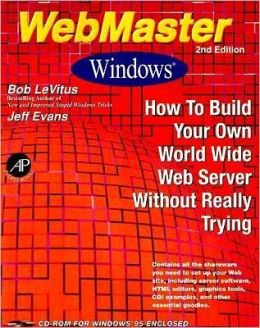 WebMaster Windows: How to Build Your Own World Wide Web Server without Really Trying