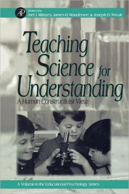 Teaching Science for Understanding: A Human Constructivist View