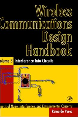 Wireless Communications Design Handbook: Interference into Circuits: Aspects of Noise, Interference, and Environmental Concerns