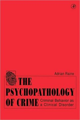 The Psychopathology of Crime: Criminal Behavior as a Clinical Disorder