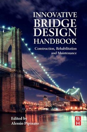 Innovative Bridge Design Handbook: Construction, Rehabilitation and Maintenance