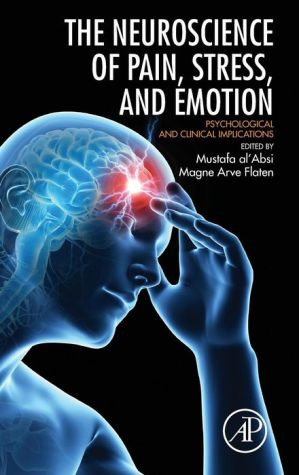 Neuroscience of Pain, Stress, and Emotion: Psychological and Clinical Implications