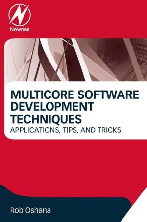 Multicore Software Development Techniques: Applications, Tips and Tricks
