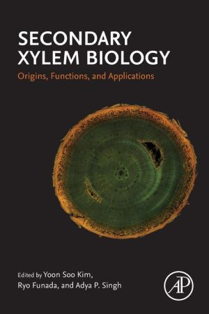 Secondary Xylem Biology: Origins, Functions, and Applications